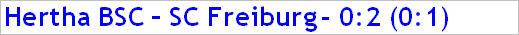 Februar 2015 - Spielergebnis - Hertha BSC - SC Freiburg - 0:2