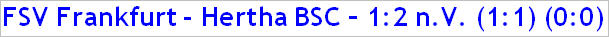 Oktober 2015 - Spielergebnis - FSV Frankfurt - Hertha BSC - 1:2 n.V.