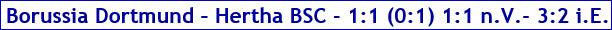 Februar 2017 - Spielergebnis - Borussia Dortmund - Hertha BSC - 1:1 (0:1) 1:1 n.V. - 3:2 i.E.