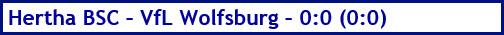 März 2018 - Spielergebnis - Hertha BSC - VfL Wolfsburg - 0:0 (0:0)