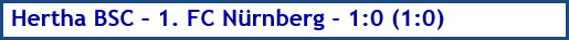 August 2018 - Spielergebnis - Hertha BSC - 1. FC Nürnberg - 1:0 (1:0)