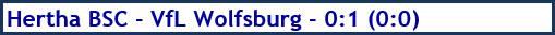 Hertha BSC - VfL Wolfsburg - 0:1 (0:0) - Spielergebnis - Februar 2019